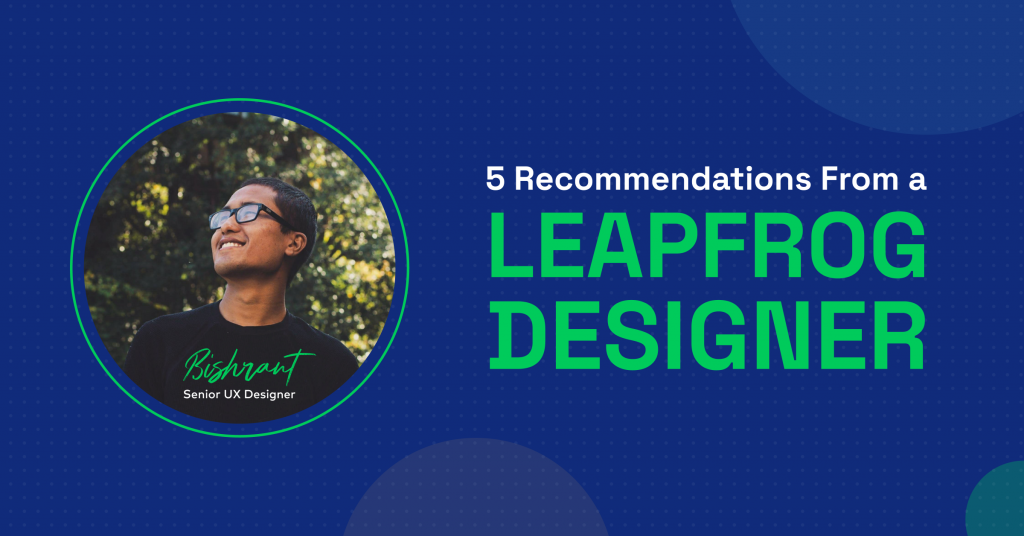 5 Recommendations From a Leapfrog Designer